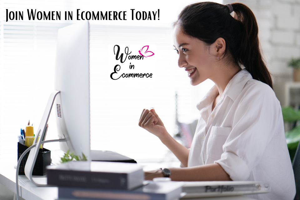 """""""Join Women in Ecommerce Today"""""""